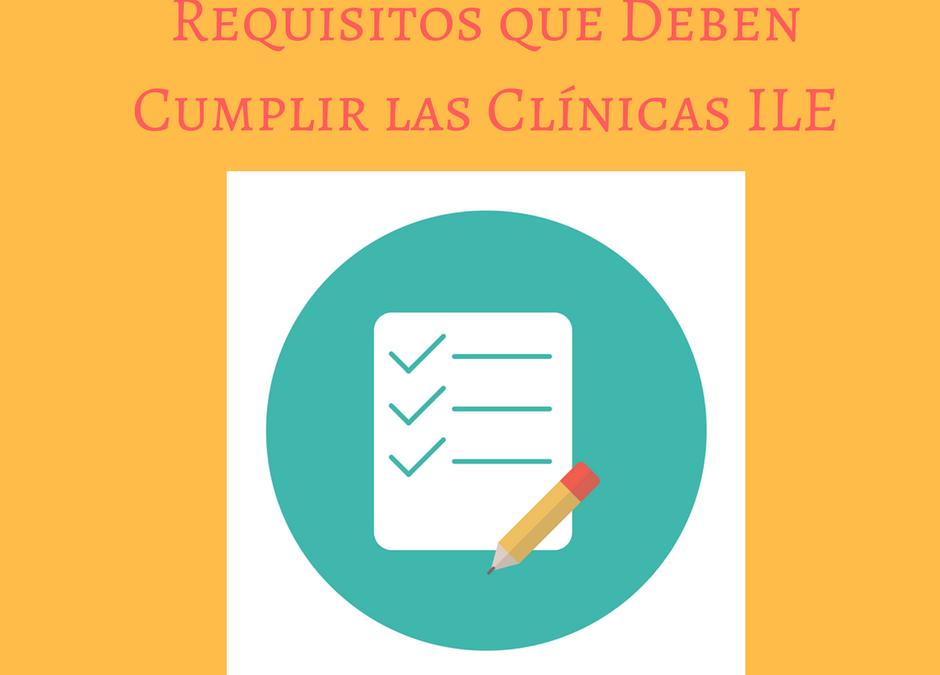 Requisitos que Deben Cumplir las Clínicas ILE