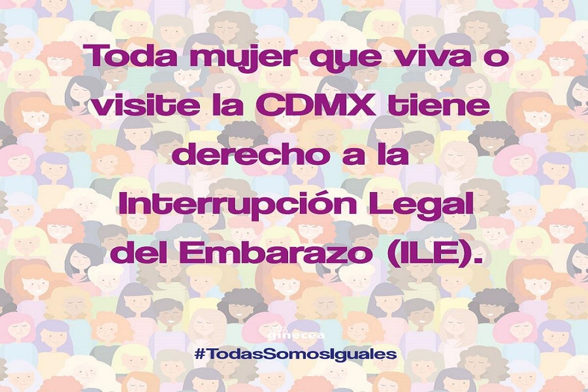 Toda mujer que viva o visite la CDMX tiene derecho a la  Interrupción Legal del Embarazo (ILE).