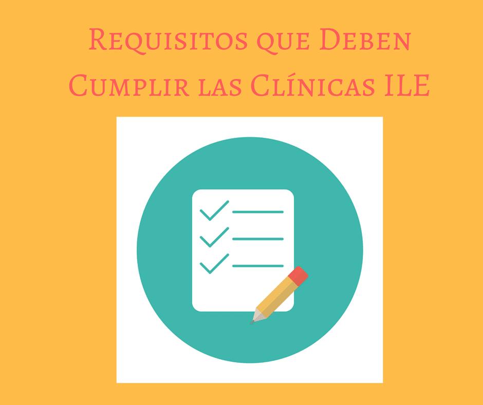 Requisitos Obligatorios que Deben Cumplir las Clínicas ILE