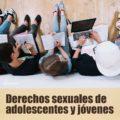 Los Jovenes y Adolescentes tienen derechos sexuales