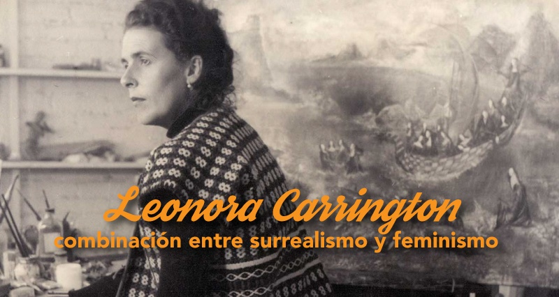 Mujeres Artistas Surrealistas Feministas: Leonora Carrington