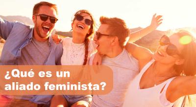 ¿Qué es un aliado feminista?
