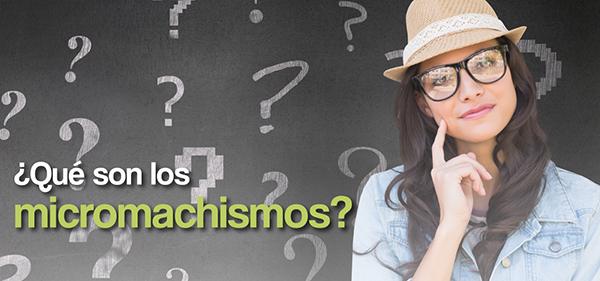¿Qué son los micromachismos?