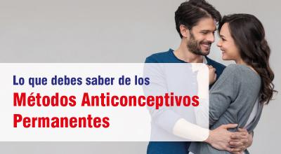 Lo que debes saber de los Métodos Anticonceptivos Permanentes
