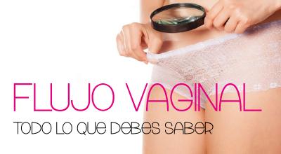 Todo lo que debes saber sobre el flujo vaginal