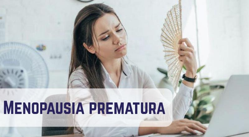¿Qué es la menopausia prematura?