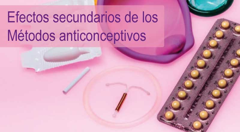 Efectos secundarios de los Métodos Anticonceptivos Hormonales