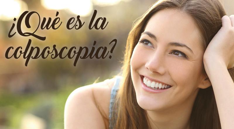¿Qué es la colposcopía?