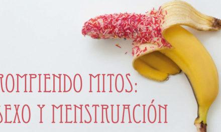 Rompiendo mitos: sexo y menstruación
