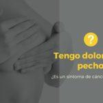 Tengo dolor en los pechos ¿Es un síntoma de cáncer de mama?