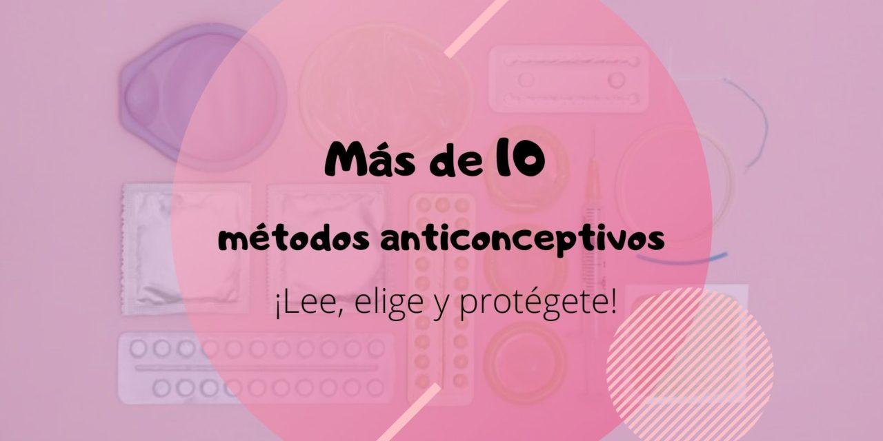Más de 10 métodos anticonceptivos ¡Lee, elige y protégete!