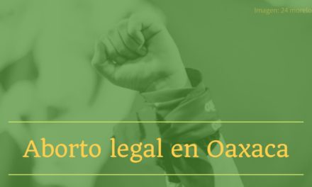 Aborto legal en Oaxaca: segundo estado en avalar  la Interrupción Legal del Embarazo (ILE)