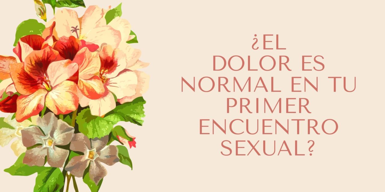 ¿El dolor es normal en tu primer encuentro sexual?