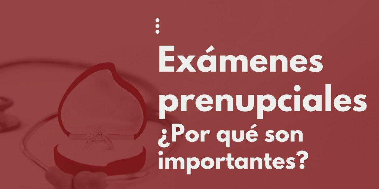 Exámenes prenupciales ¿Cuáles son y por qué son importantes?