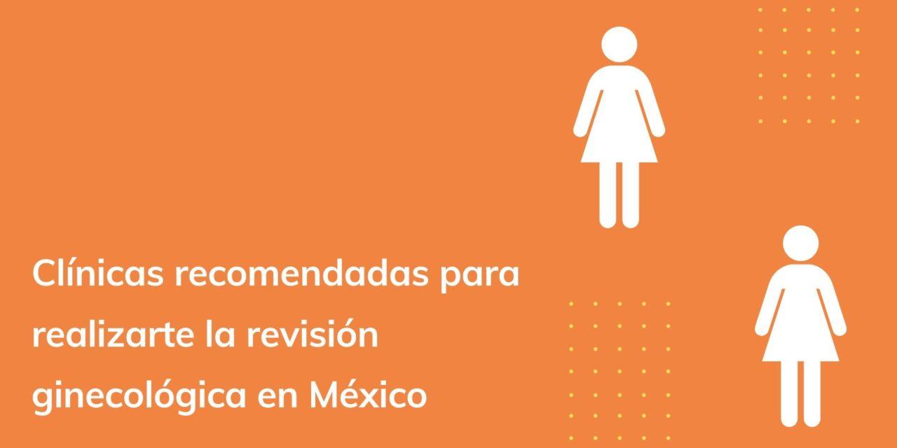 Clínicas recomendadas para realizarte la revisión ginecológica en México