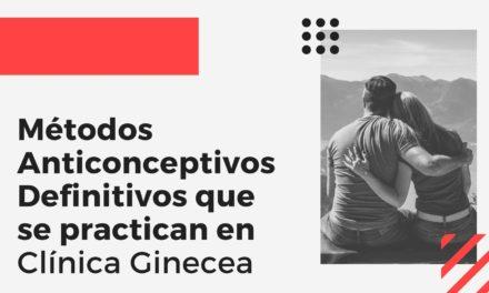 Métodos Definitivos que se practican en Clínica Ginecea