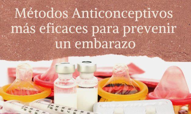 ¿Cuáles son los Métodos Anticonceptivos más eficaces para prevenir un embarazo?