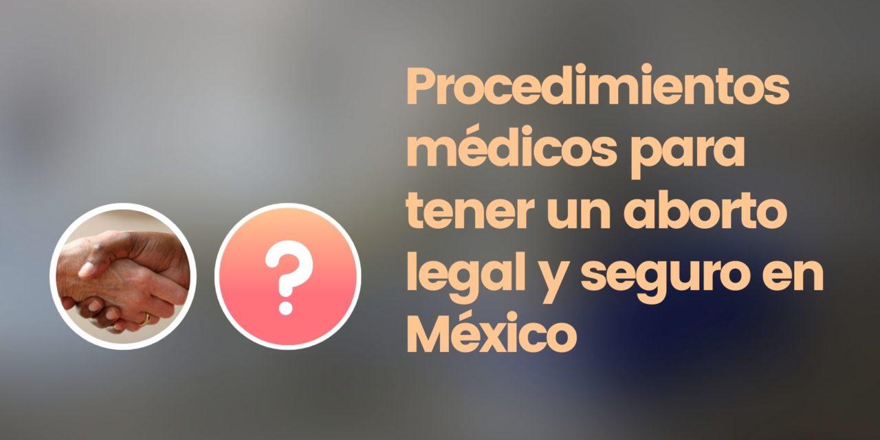 Procedimientos médicos para tener un aborto legal y seguro en México
