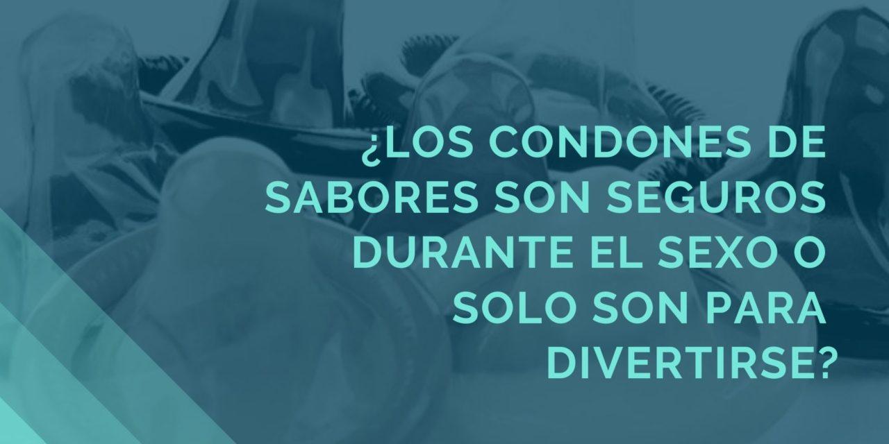¿LOS CONDONES DE SABORES SON SEGUROS DURANTE EL SEXO O SOLO SON PARA DIVERTIRSE?