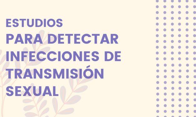 ESTUDIOS MÉDICOS QUE EXISTEN PARA DETECTAR INFECCIONES DE TRANSMISIÓN SEXUAL EN MÉXICO