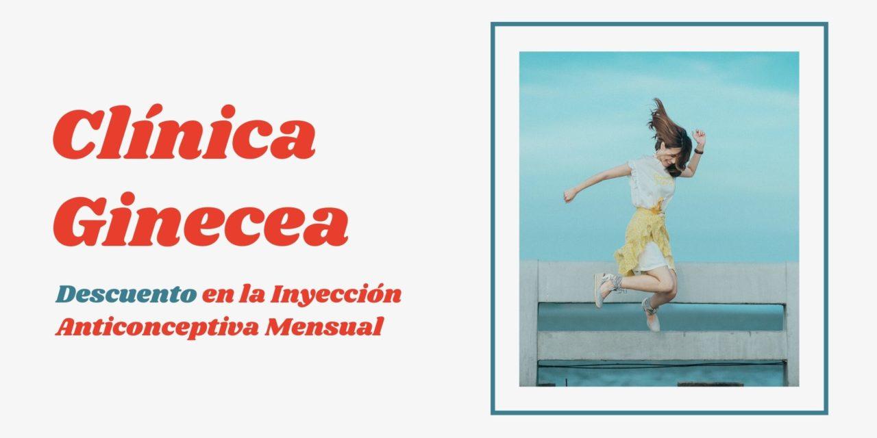 Clínica Ginecea. Descuento en la aplicación de la Inyección Anticonceptiva Mensual