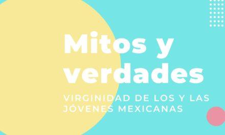 Mitos y verdades sobre la virginidad de los y las jóvenes mexicanas