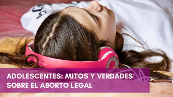 Mitos y verdades sobre el aborto legal en Adolescentes. México