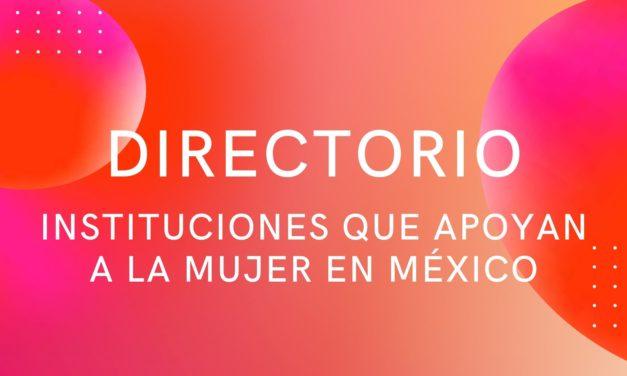 Directorio de Instituciones Públicas y Organizaciones Privadas de apoyo a la mujer en México