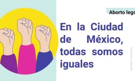 Interrupción Legal del Embarazo: En la Ciudad de México Todas Somos Iguales