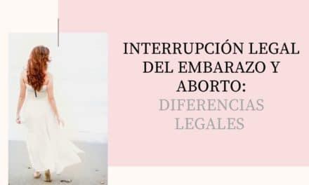 INTERRUPCIÓN LEGAL DEL EMBARAZO Y ABORTO: DIFERENCIAS LEGALES EN MÉXICO 2020