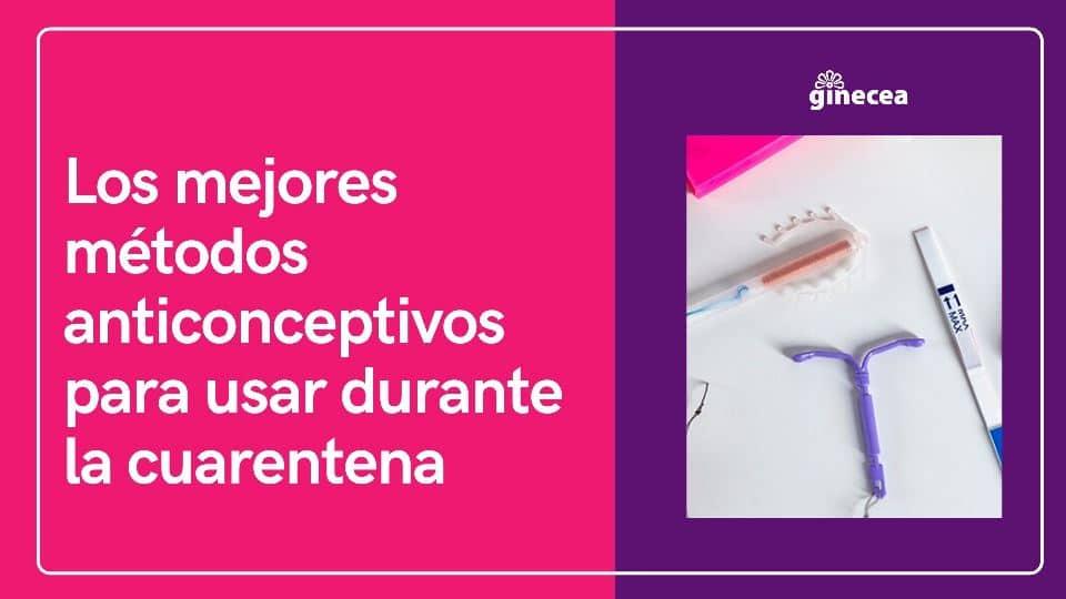 Los mejores métodos anticonceptivos para usar durante la cuarentena